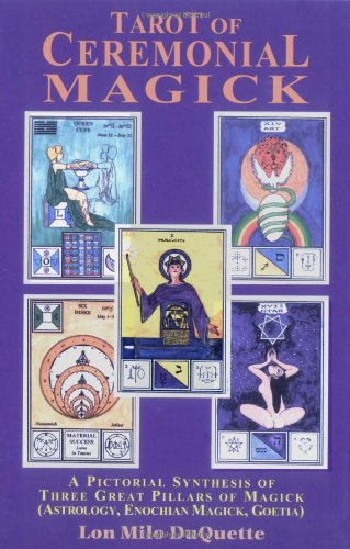 Tarot of Ceremonial Magick A Pictorial Synthesis of Three Great Pillars of Magick (Astrology, Enochian Magick, Goetia) N/A 9780877287643 Front Cover
