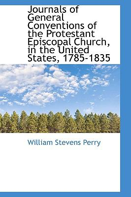 Journals of General Conventions of the Protestant Episcopal Church, in the United States, 1785-1835  N/A 9781116655643 Front Cover
