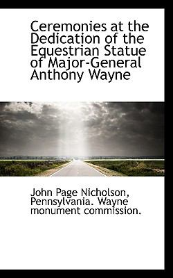 Ceremonies at the Dedication of the Equestrian Statue of Major-General Anthony Wayne  N/A 9781116770643 Front Cover