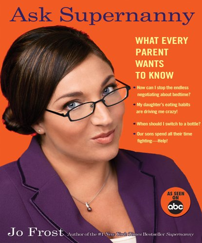 Ask Supernanny What Every Parent Wants to Know N/A 9781401308643 Front Cover