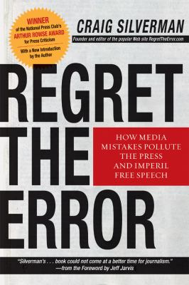 Regret the Error How Media Mistakes Pollute the Press and Imperil Free Speech N/A 9781402765643 Front Cover