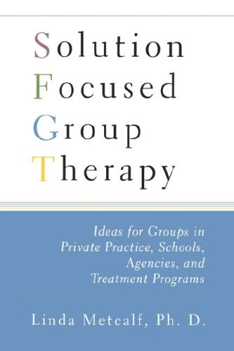 Solution Focused Group Therapy Ideas for Groups in Private Practise, Schools, N/A edition cover