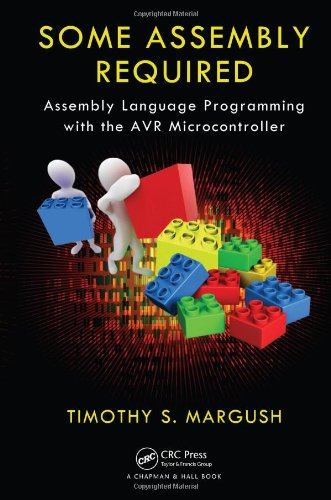 Some Assembly Required Assembly Language Programming with the AVR Processor  2011 9781439820643 Front Cover