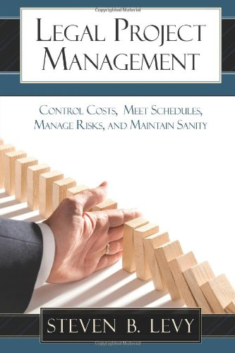 Legal Project Management Control Costs, Meet Schedules, Manage Risks, and Maintain Sanity N/A edition cover