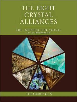 Eight Crystal Alliances The Influence of Stones on the Personality  2011 9781556439643 Front Cover