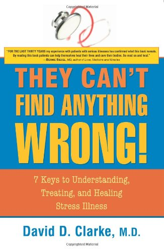 They Can't Find Anything Wrong! 7 Keys to Understanding, Treating, and Healing Stress Illness  2007 9781591810643 Front Cover