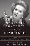 Margaret Thatcher on Leadership Lessons for American Conservatives Today  2013 edition cover