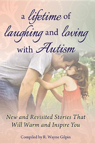 Lifetime of Laughing and Loving with Autism New and Revisited Stories That Will Warm and Inspire You  2012 9781935274643 Front Cover