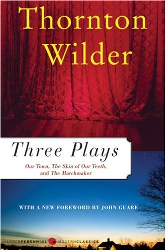 Three Plays Our Town, the Skin of Our Teeth, and the Matchmaker  2003 9780060512644 Front Cover