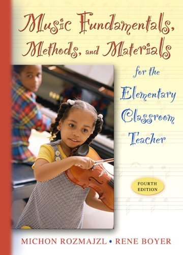 Music Fundamentals, Methods, and Materials for the Elementary Classroom Teacher  4th 2006 (Revised) 9780205449644 Front Cover