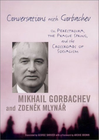 Conversations with Gorbachev On Perestroika, the Prague Spring, and the Crossroads of Socialism 2002nd 2002 9780231118644 Front Cover
