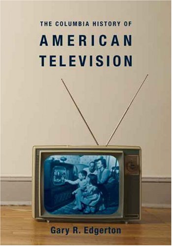 Columbia History of American Television   2007 9780231121644 Front Cover