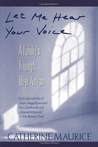 Let Me Hear Your Voice A Family's Triumph over Autism Reprint edition cover