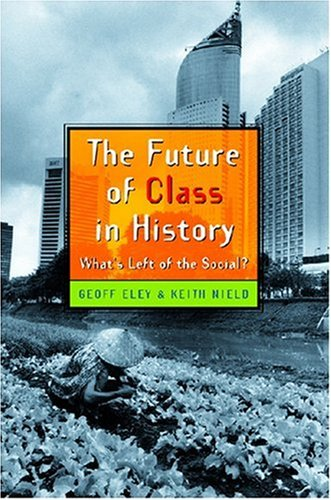 Future of Class in History What's Left of the Social?  2007 edition cover