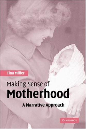 Making Sense of Motherhood A Narrative Approach  2005 9780521543644 Front Cover