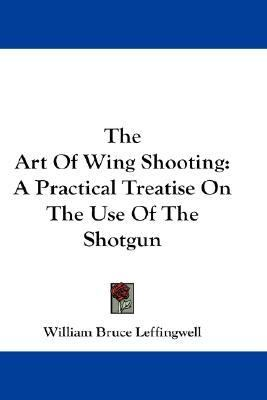 Art of Wing Shooting A Practical Treatise on the Use of the Shotgun N/A edition cover
