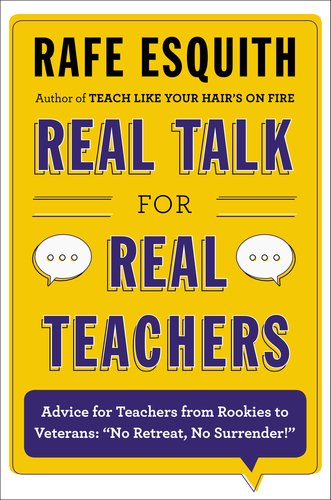 Real Talk for Real Teachers Advice for Teachers from Rookies to Veterans: No Retreat, No Surrender! N/A edition cover