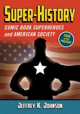 Super-History Comic Book Superheroes and American Society, 1938 to the Present  2012 edition cover