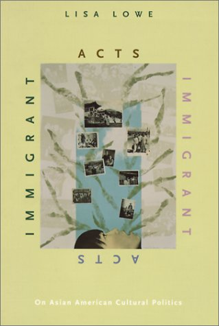 Immigrant Acts On Asian American Cultural Politics  1996 edition cover