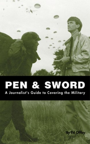 Pen and Sword A Journalist's Guide to Covering the Military  2001 9780966517644 Front Cover