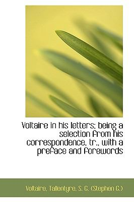 Voltaire in His Letters; Being a Selection from His Correspondence, Tr , with a Preface and Foreword  N/A 9781113493644 Front Cover