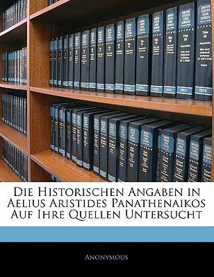 Die Historischen Angaben in Aelius Aristides Panathenaikos Auf Ihre Quellen Untersucht N/A edition cover