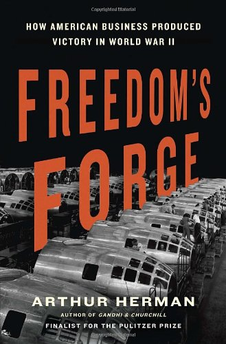 Freedom's Forge How American Business Produced Victory in World War II  2012 edition cover