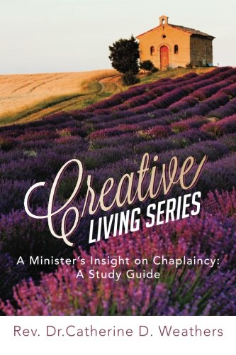 Creative Living Series A Minister's Insight on Chaplaincy  2013 9781483635644 Front Cover