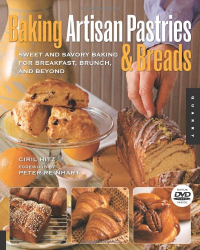 Baking Artisan Pastries and Breads Sweet and Savory Baking for Breakfast, Brunch, and Beyond  2009 edition cover