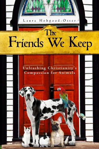 Friends We Keep Unleashing Christianity's Compassion for Animals  2010 edition cover