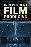 Independent Film Producing How to Produce a Low-Budget Feature Film  2013 edition cover