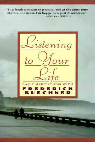 Listening to Your Life Daily Meditations with Frederick Buechner N/A 9780060698645 Front Cover