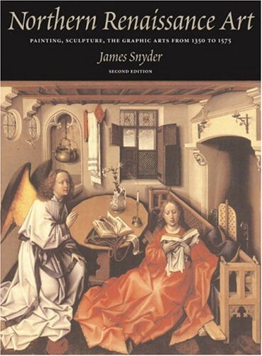 Northern Renaissance Art Painting, Sculpture, the Graphic Arts from 1350 to 1575 2nd 2005 (Revised) edition cover