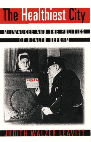 Healthiest City Milwaukee and the Politics of Health Reform  1996 (Revised) edition cover