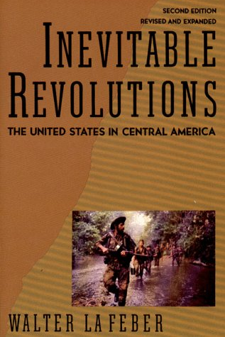 Inevitable Revolutions The United States in Central America 2nd 1993 (Revised) 9780393309645 Front Cover