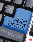 Avid Uncut Workflows, Tips, and Techniques from Hollywood Pros  2014 edition cover