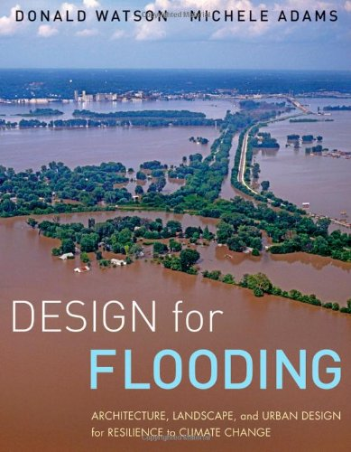 Design for Flooding Architecture, Landscape, and Urban Design for Resilience to Climate Change  2011 edition cover