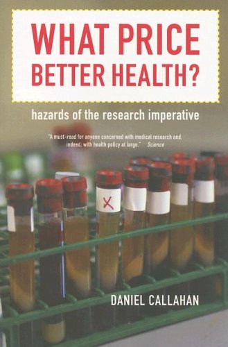 What Price Better Health? Hazards of the Research Imperative  2006 edition cover