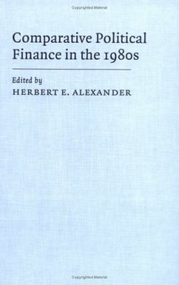 Comparative Political Finance in the 1980s   1989 9780521364645 Front Cover