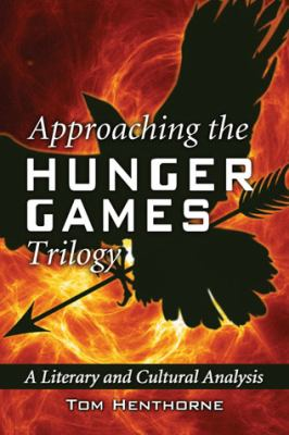 Approaching the Hunger Games Trilogy A Literary and Cultural Analysis  2012 edition cover