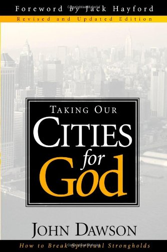 Taking Our Cities for God How to Break Spiritual Strongholds  2001 (Revised) edition cover