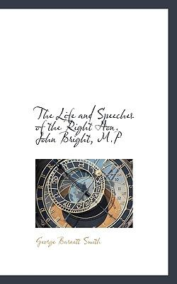 Life and Speeches of the Right Hon John Bright, M P  N/A 9781116820645 Front Cover