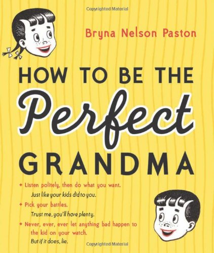 HT Be the Perfect Grandma  2nd 2010 9781402237645 Front Cover