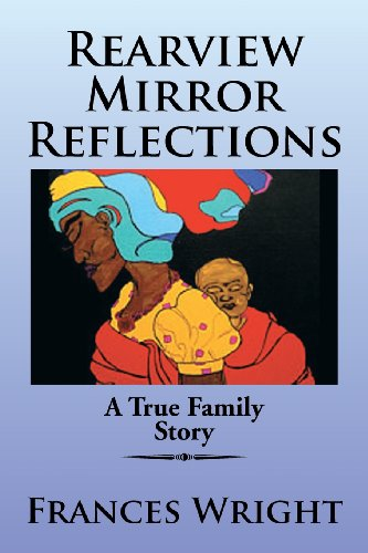 Rearview Mirror Reflections: A True Family Story  2013 9781483609645 Front Cover