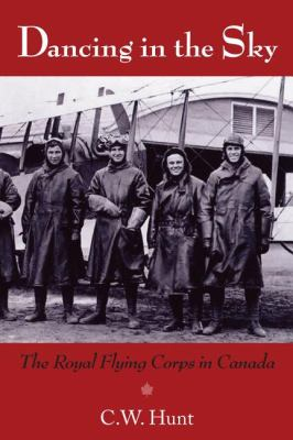 Dancing in the Sky The Royal Flying Corps in Canada  2008 9781550028645 Front Cover