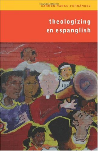 Theologizing en Espanglish Context, Community, and Ministry  2010 edition cover