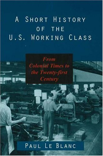 Short History of the U. S. Working Class From Colonial Times to the Twenty-First Century  1999 edition cover