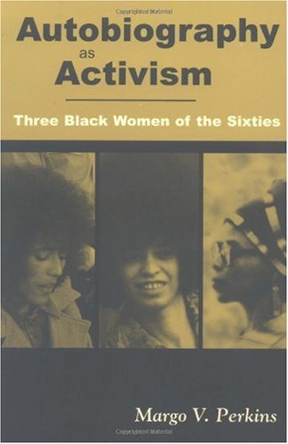 Autobiography As Activism Three Black Women of the Sixties  2000 9781578062645 Front Cover