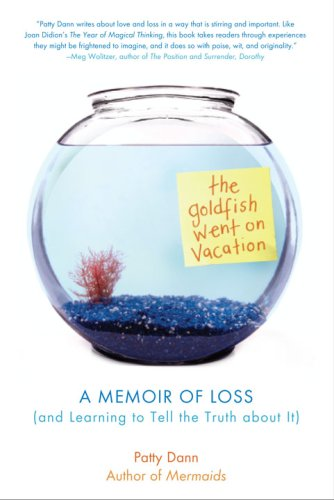 Goldfish Went on Vacation A Memoir of Loss (and Learning to Tell the Truth about It)  2008 9781590305645 Front Cover
