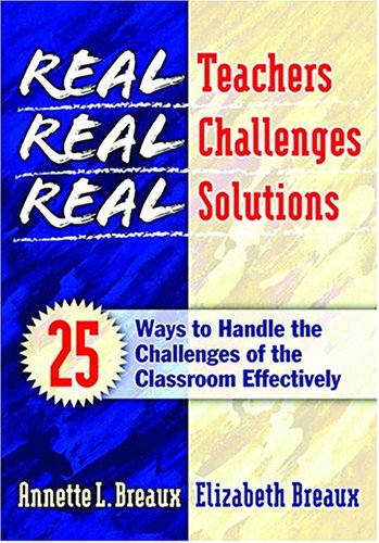 Real Teachers, Real Challenges, Real Solutions 25 Ways to Handle the Challenges of the Classroom Effectively  2003 edition cover
